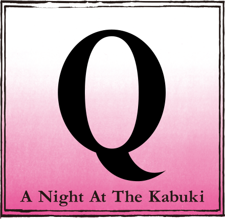 Q 〜A Night At The Kabuki〜